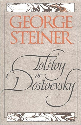 tolstoy or dostoevsky an essay in contrast george steiner